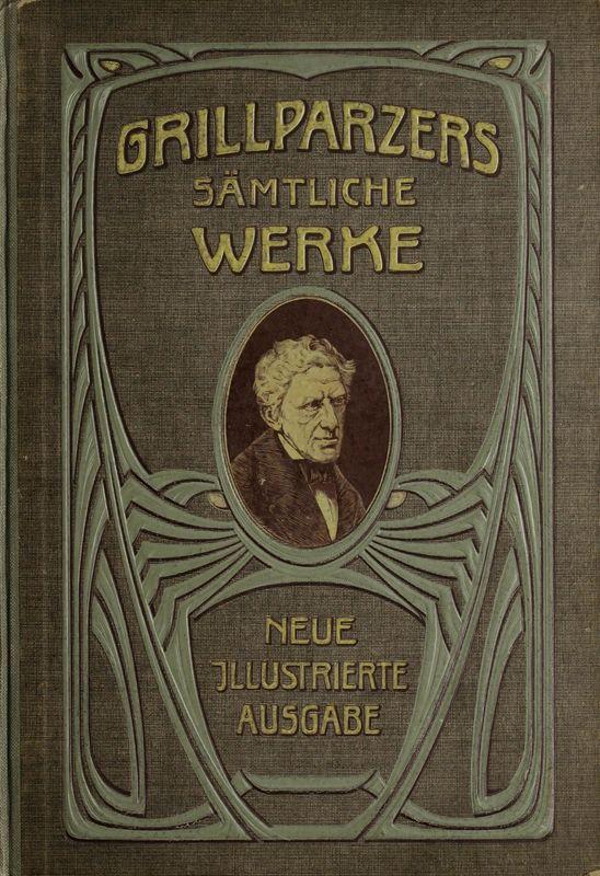 Bucheinband von 'Grillparzers sämtliche Werke - Neue illustrierte Ausgabe in zwei Bändern, Band I'
