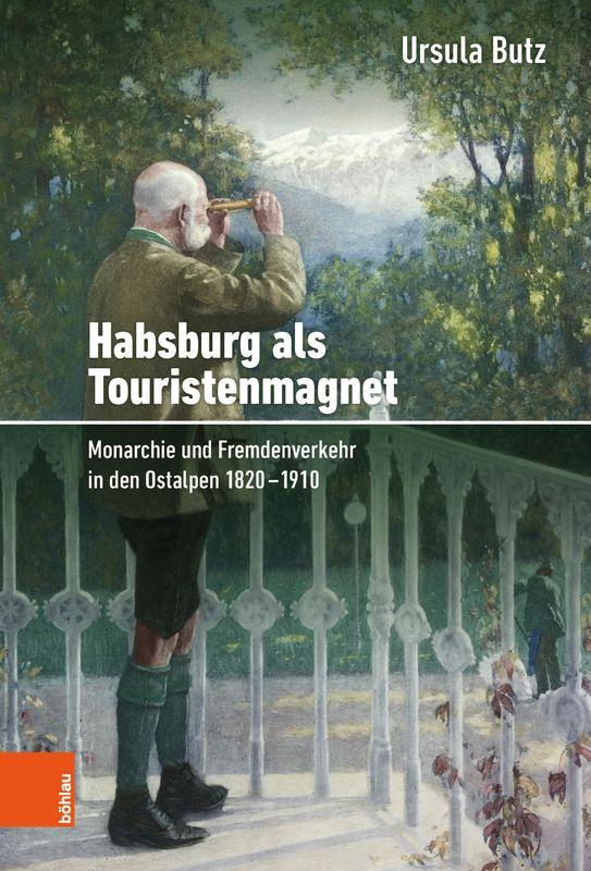 Bucheinband von 'Habsburg als Touristenmagnet - Monarchie und Fremdenverkehr in den Ostalpen 1820–1910'