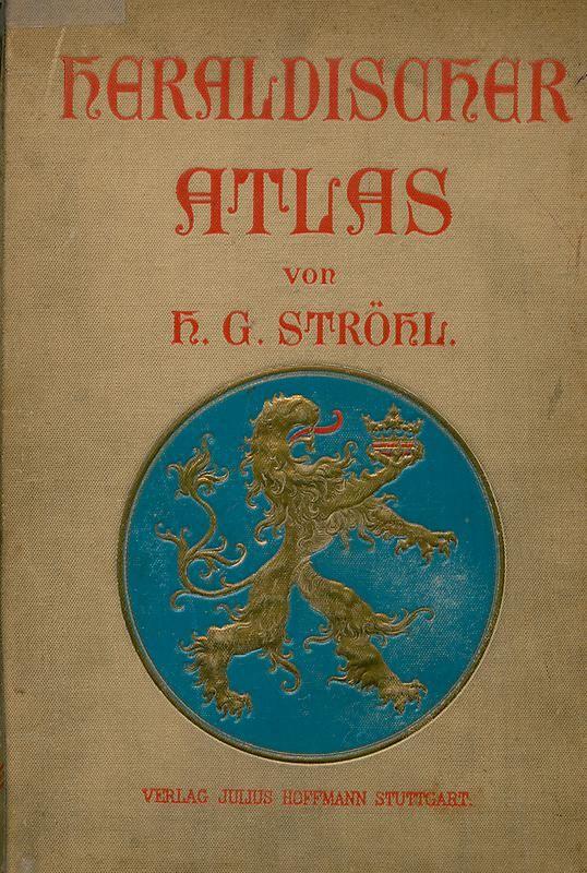 Bucheinband von 'Heraldischer Atlas - Eine Sammlung von heraldischen Musterblättern für Künstler, Gewerbetreibende, sowie für Freunde der Wappenkunde'