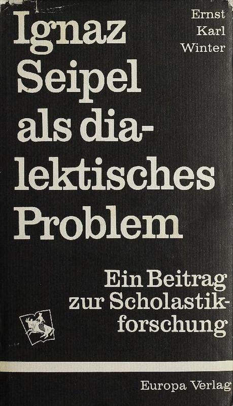Cover of the book 'Ignaz Seipel als dialektisches Problem - Ein Beitrag zur Scholastikforschung'