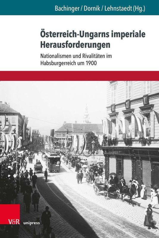 Bucheinband von 'Österreich-Ungarns imperiale Herausforderungen - Nationalismen und Rivalitäten im Habsburgerreich um 1900'