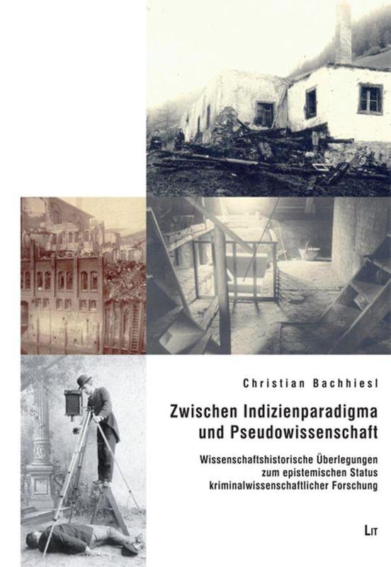 Cover of the book 'Zwischen Indizienparadigma und Pseudowissenschaft - Wissenschaftshistorische Überlegungen zum epistemischen Status kriminalwissenschaftlicher Forschung'