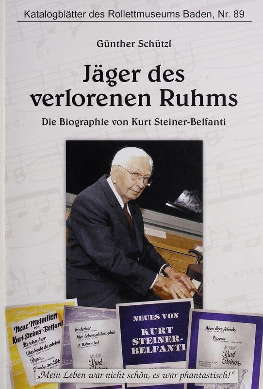 Bucheinband von 'Jäger des verlorenen Ruhms - Die Biographie von Kurt Steiner-Belfanti'