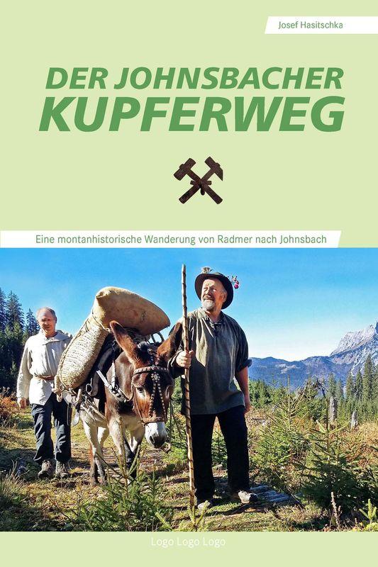 Bucheinband von 'Der Johnsbacher Kupferweg - Eine montanhistorische Wanderung von Radmer nach Johnsbach'