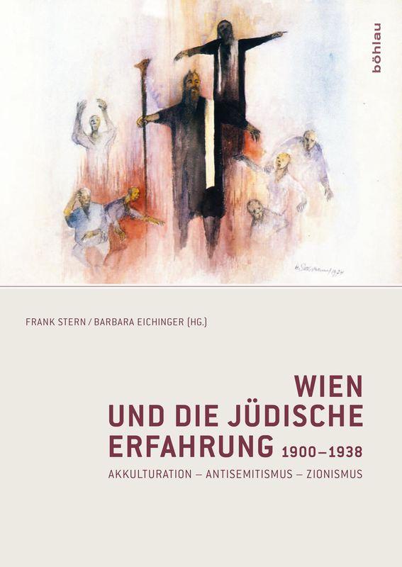 Bucheinband von 'Wien und die jüdische Erfahrung 1900-1938 - Akkulturation - Antisemitismus - Zionismus'