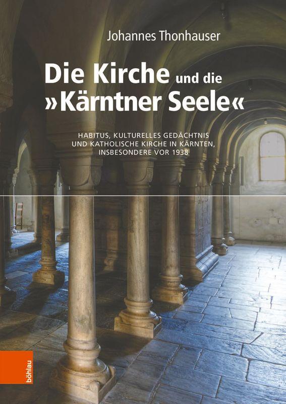 Bucheinband von 'Die Kirche und die »Kärntner Seele« - Habitus, kulturelles Gedächtnis und katholische Kirche in Kärnten, insbesondere vor 1938'