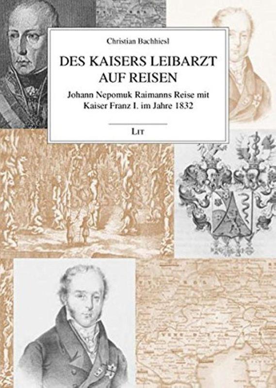 Cover of the book 'Des Kaisers Leibarzt auf Reisen - Johann Nepomuk Raimanns Reise mit Kaiser Franz I. im Jahre 1832'