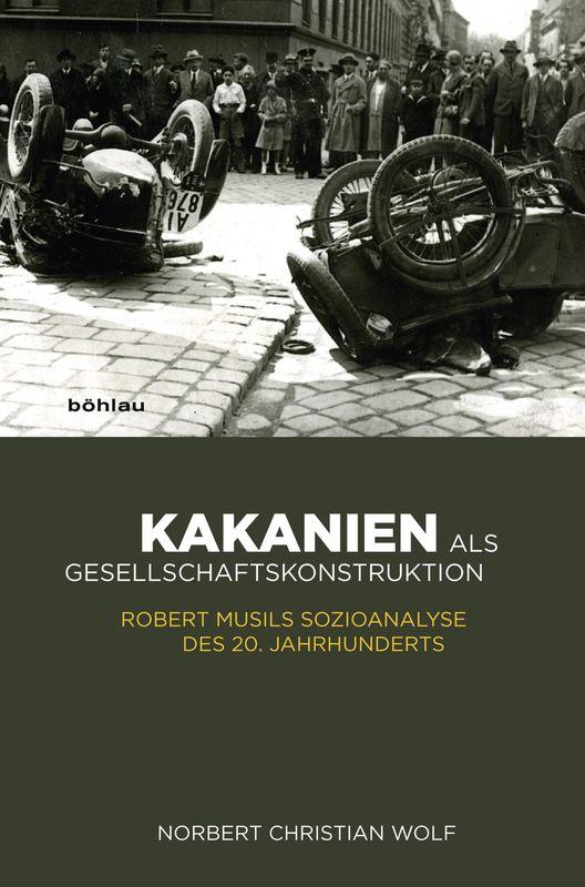 Bucheinband von 'Kakanien als Gesellschaftskonstruktion - Robert Musils Sozioanalyse des 20. Jahrhunderts'