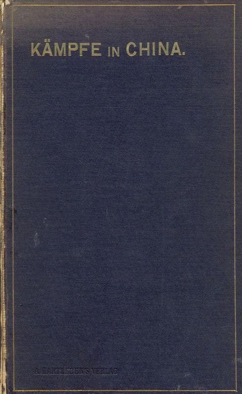 Cover of the book 'Kämpfe in China - Eine Darstellung der Wirren und der Betheiligung von Österreich-Ungarns Seemacht an ihrer Niederwerfung in den Jahren 1900-1901'