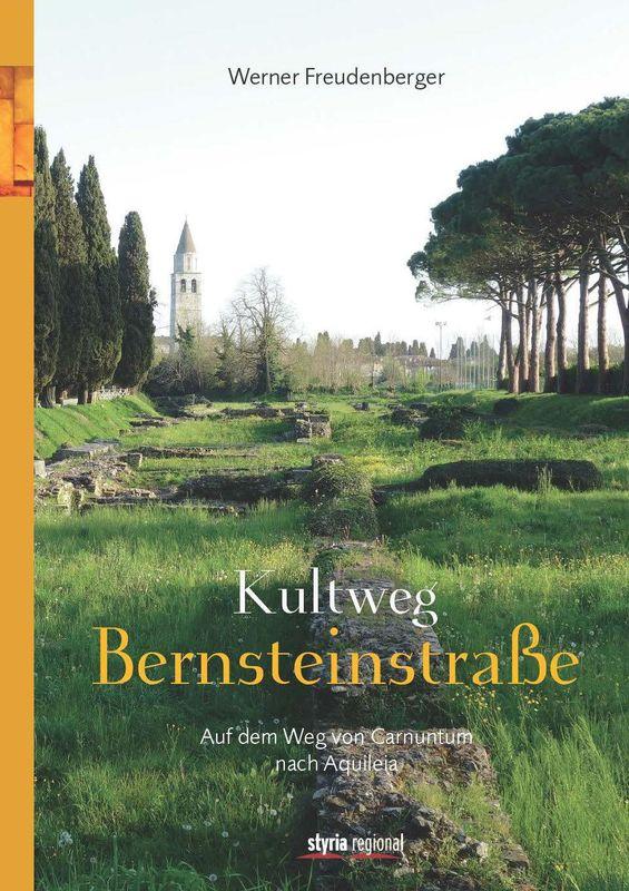 Bucheinband von 'Kultweg Bernsteinstraße - Auf dem Weg von Carnuntum nach Auileia'