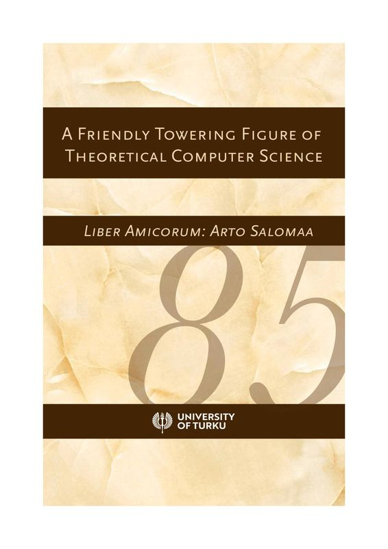 Cover of the book 'A Friendly Towering Figure of Theoretical Computer Science - Liber Amicorum: Arto Salomaa'