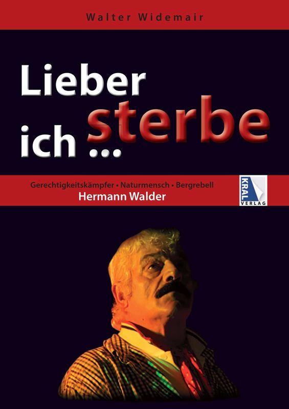 Bucheinband von 'Lieber sterbe ich ... - Gerechtigkeitskämpfer ·  Naturmensch · Bergrebell Hermann Walder'