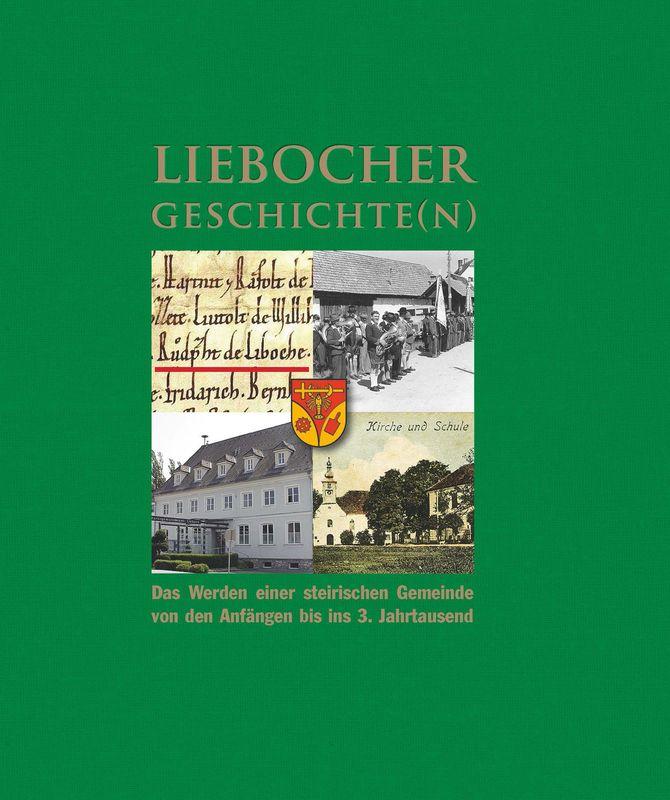 Bucheinband von Liebocher Geschichte(n) - Das Werden einer steirischen Gemeinde von den Anfängen bis ins dritte Jahrtausend