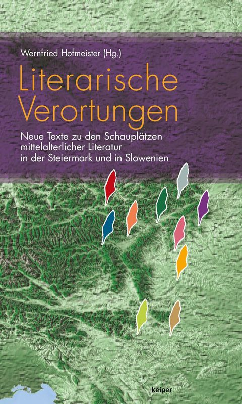 Bucheinband von 'Literarische Verortungen - Neue Texte zu den Schauplätzen mittelalterlicher Literatur in der Steiermark und in Slowenien'