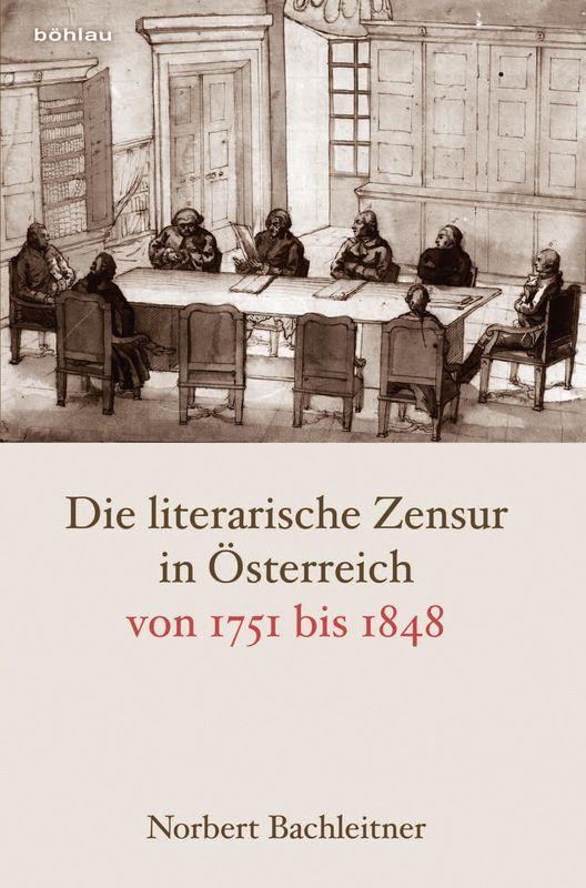 Bucheinband von 'Die literarische Zensur in Österreich von 1751 bis 1848'