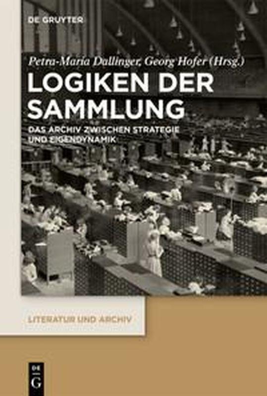 Cover of the book 'Logiken der Sammlung - Das Archiv zwischen Strategie und Eigendynamik'
