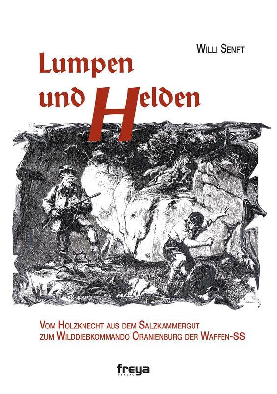 Cover of the book 'Lumpen und Helden - Vom Holzknecht aus dem Salzkammergut zum Wilddiebkommando Oranienburg der Waffen-SS'