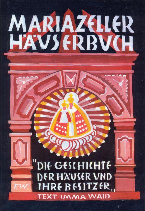 Bucheinband von 'Mariazeller Häuserbuch - Die Geschichte der Häuser und ihrer Besitzer'