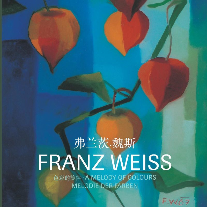 Cover of the book 'FRANZ WEISS . Melodie der Farben - 色彩的旋律 - A Melody of Colours - Melodie der Farben'