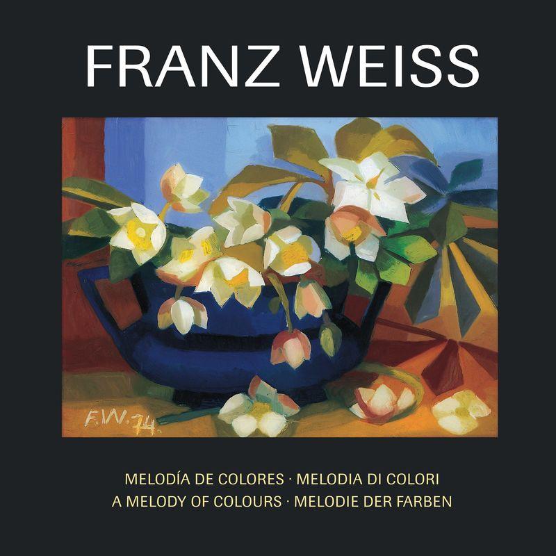 Bucheinband von 'FRANZ WEISS . Melodie der Farben - Melodía de colores - Melodia di colori - A Melody of Colours - Melodie der Farben'