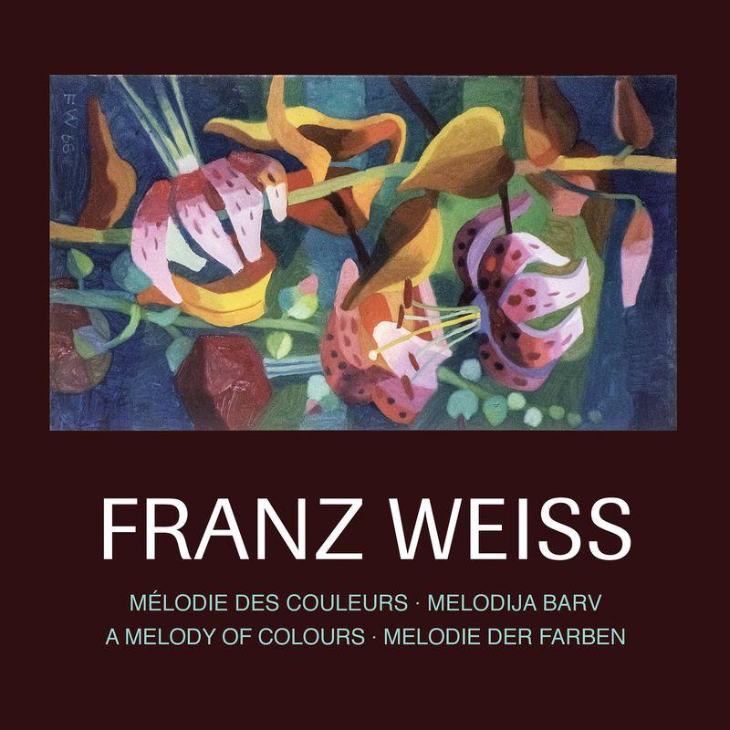 Bucheinband von 'FRANZ WEISS . Melodie der Farben - Mélodie des couleurs - Melodija barv - A Melody of Colours - Melodie der Farben'