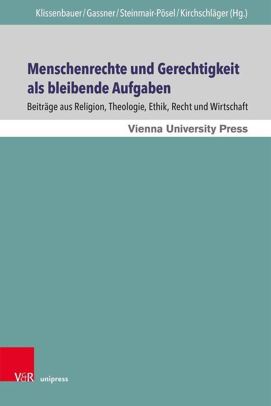 Bucheinband von 'Menschenrechte und Gerechtigkeit als bleibende Aufgaben - Beiträge aus Religion, Theologie, Ethik, Recht und Wirtschaft'