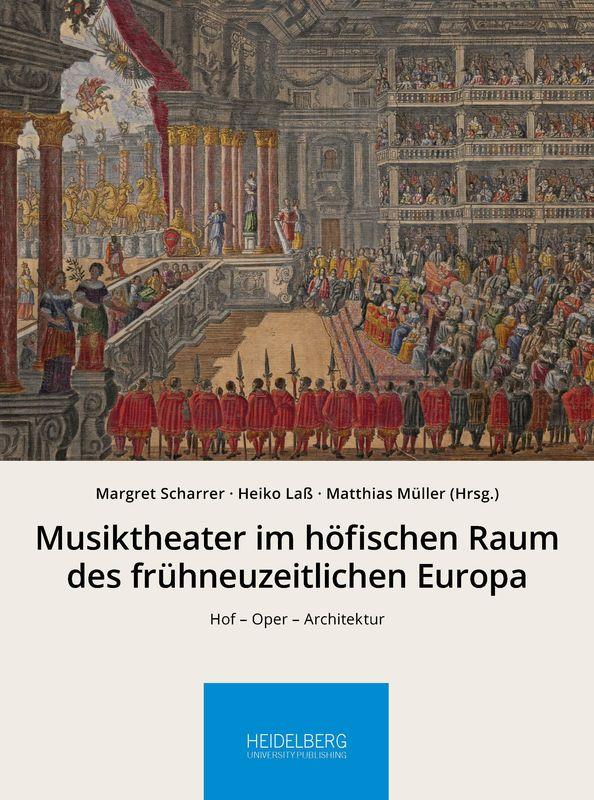 Bucheinband von 'Musiktheater im höfischen Raum des frühneuzeitlichen Europa - Hof – Oper – Architektur'