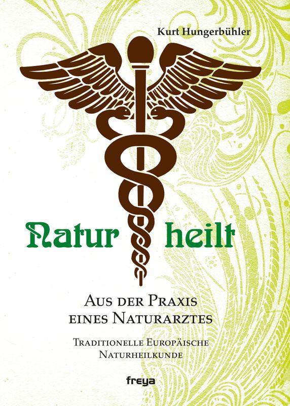 Bucheinband von 'Natur heilt - Aus der Praxis eines Naturarztes'