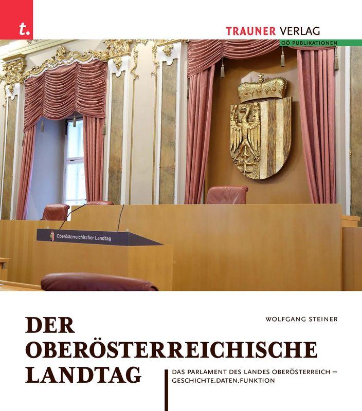 Cover of the book 'Der Oberösterreichische Landtag - Das Parlament des Landes Öberösterreich'