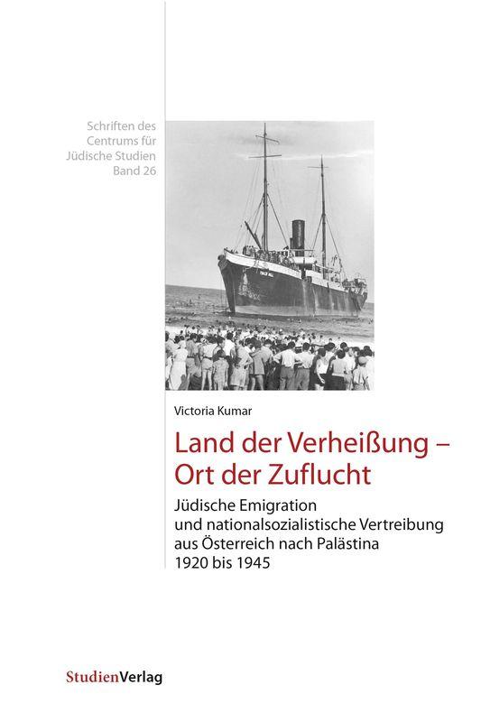 Bucheinband von 'Land der Verheißung – Ort der Zuflucht - Jüdische Emigration und nationalsozialistische Vertreibung aus Österreich nach Palästina 1920 bis 1945'