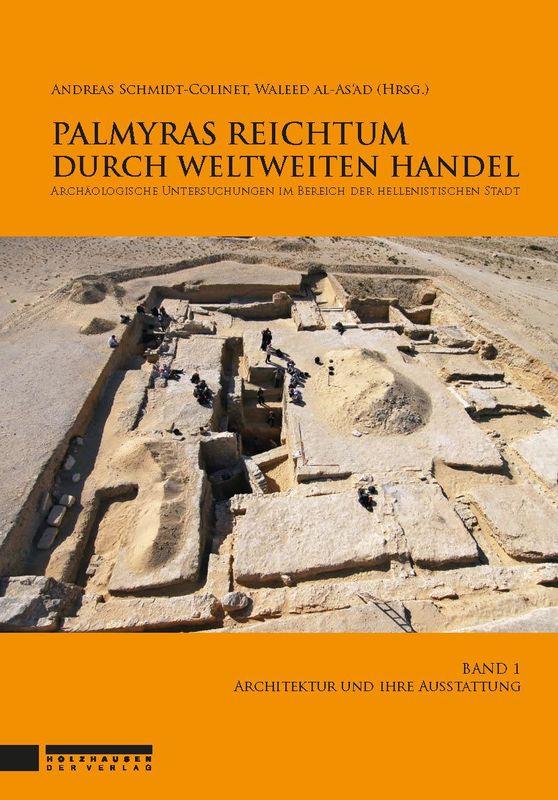 Cover of the book 'Palmyras Reichtum durch weltweiten Handel - Architektur und ihre Ausstattung, Volume 1'