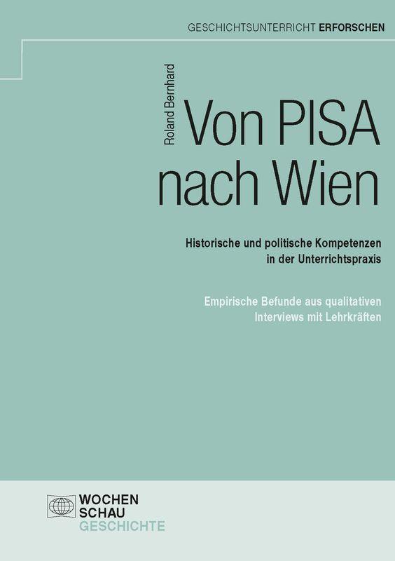 Cover of the book 'Von PISA nach Wien - Historische und politische Kompetenzen in der Unterrichtspraxis'