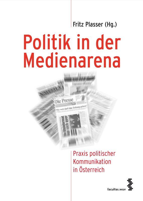 Cover of the book 'Politik in der Medienarena - Praxis politischer Kommunikation in Österreich, Volume 31'