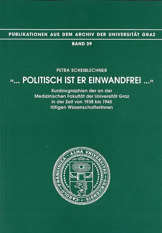 Bucheinband von 'Politisch ist er einwandfrei - Kurzbiographien der an der Medizinischen Fakultät der Universität Graz in der Zeit von 1938 bis 1945 tätigen WissenschafterInnen, Band 39'