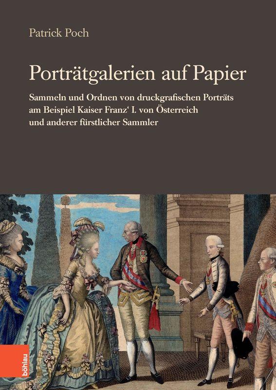Bucheinband von 'Porträtgalerien auf Papier - Sammeln und Ordnen von druckgrafischen Porträts am Beispiel Kaiser Franz' I. von Österreich und anderer fürstlicher Sammler'