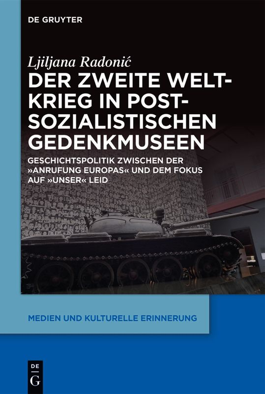 Bucheinband von 'Der Zweite Weltkrieg in postsozialistischen Gedenkmuseen - Geschichtspolitik zwischen der 'Anrufung Europas' und dem Fokus auf 'unser' Leid'