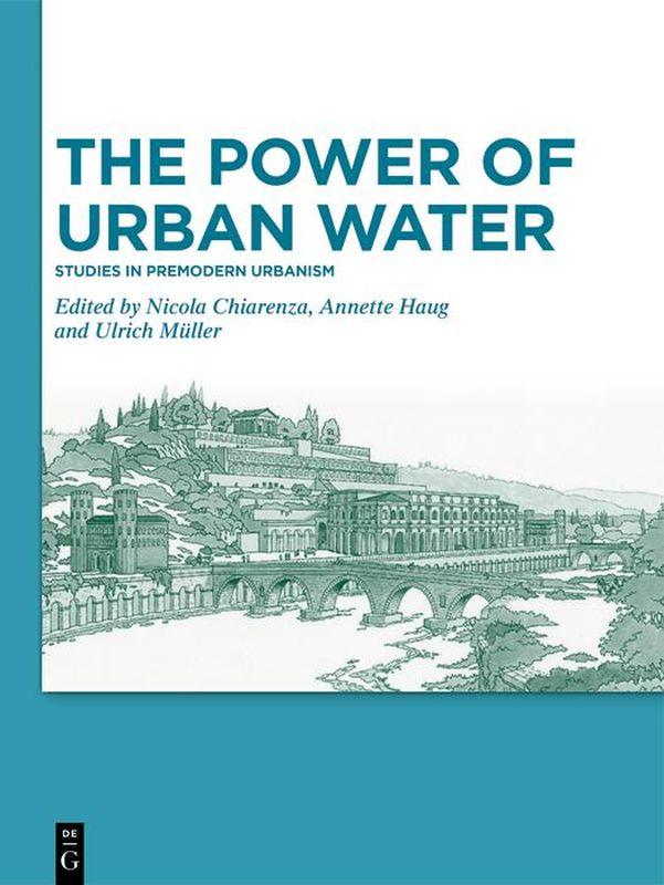 Bucheinband von 'The Power of Urban Water - Studies in premodern urbanism'