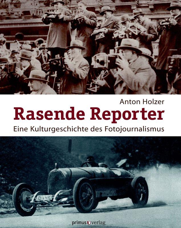 Bucheinband von 'Rasende Reporter: Eine Kulturgeschichte des Fotojournalismus. - Fotografie, Presse und Gesellschaft in Österreich 1890 bis 1945'