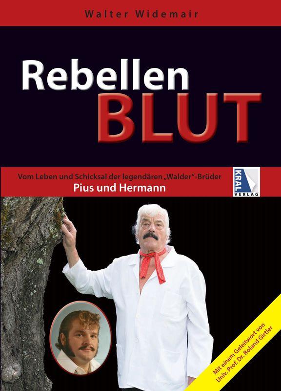 """Bucheinband von 'Rebellen Blut - Vom Leben und Schicksal der legendären """"Walder""""-Brüder Pius und Hermann'"""