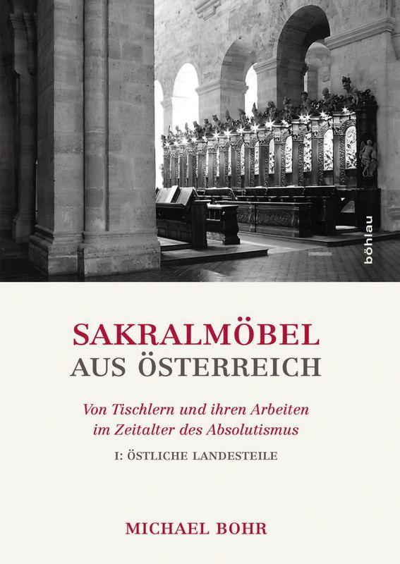 Bucheinband von 'Sakralmöbel aus Österreich - Von Tischlern und ihren Arbeiten im Zeitalter des Absolutismus, Band I: Östliche Landsteile'