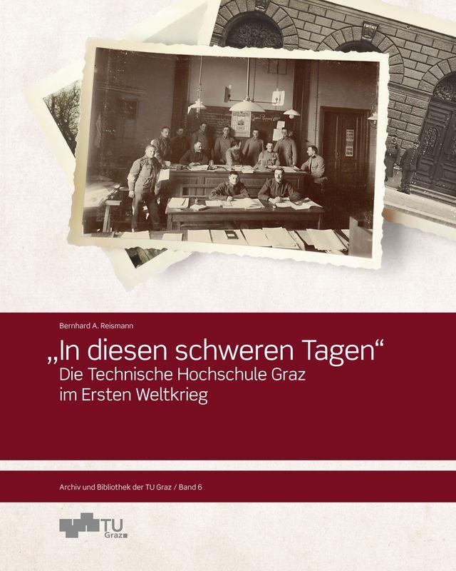"""Cover of the book '"""" In diesen schweren Tagen"""" - Die Technische Hochschule Graz  im Ersten Weltkrieg'"""