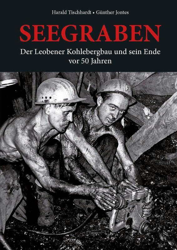Bucheinband von 'Seegraben - Der Leobener Kohlebergbau und sein Ende vor 50 Jahren'