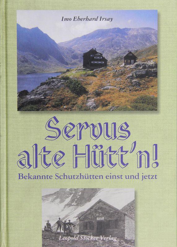 Bucheinband von 'Servus Alte Hütt´n! -  Bekannte Schutzhütten einst und jetzt'