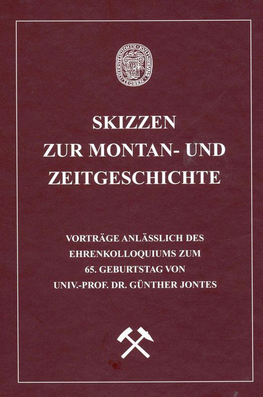 Bucheinband von 'Skizzen zur Montan- und Zeitgeschichte - Vorträge anlässlich des Ehrenkolloquiums zum 65. Geburtstag von Univ.-Prof. Dr. Günther Jontes'