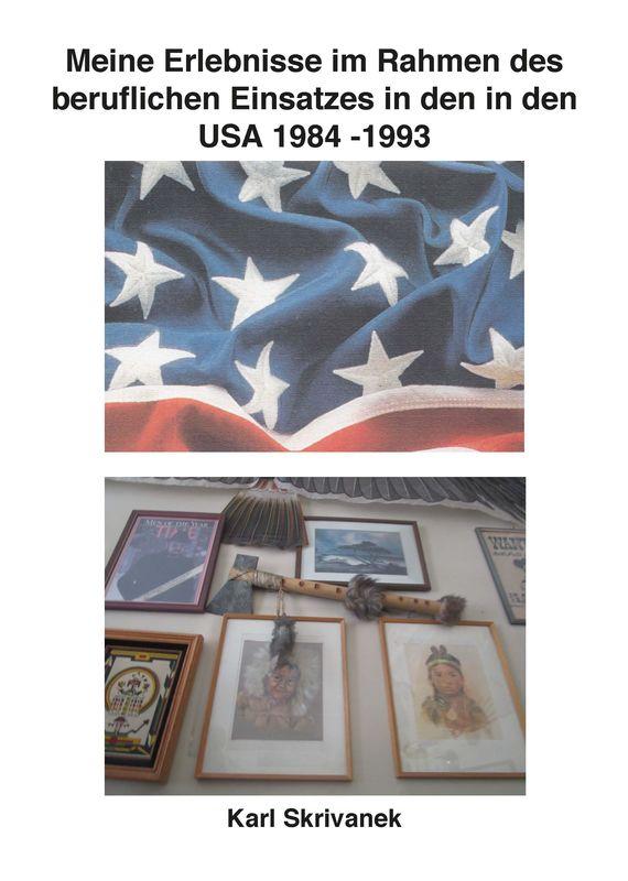 Bucheinband von 'Meine Erlebnisse im Rahmen des beruflichen Einsatzes in den in den USA - 1984 -1993'