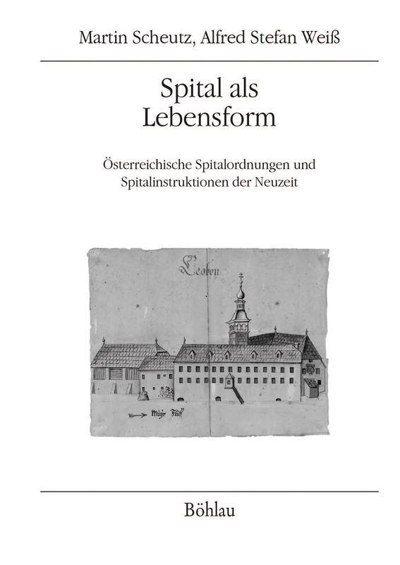 Bucheinband von 'Spital als Lebensform - Österreichische Spitalordnungen und Spitalinstruktionen der Neuzeit, Band 2'