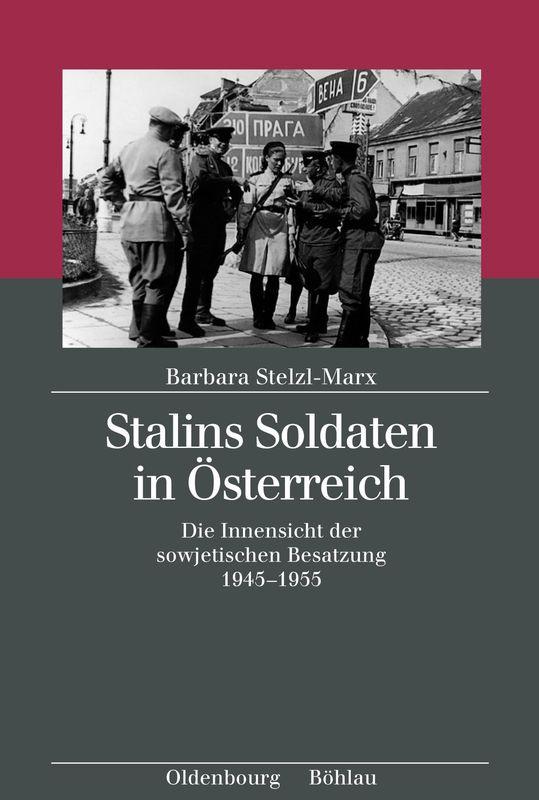 Bucheinband von 'Stalins Soldaten in Österreich - Die Innensicht der sowjetischen Besatzung 1945–1955'