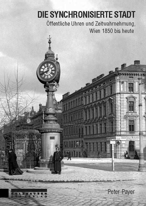 Bucheinband von 'Die synchronisierte Stadt - Öffentliche Uhren und Zeitwahrnehmung, Wien 1850 bis heute'