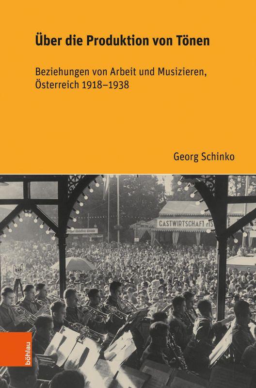 Bucheinband von 'Über die Produktion von Tönen - Beziehungen von Arbeit und Musizieren, Österreich 1918 – 1938'