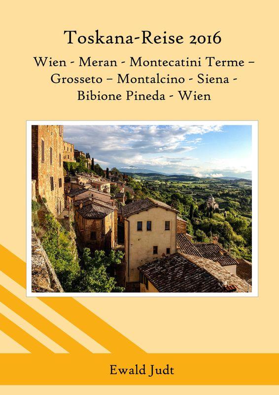 Bucheinband von 'Toskana-Reise 2016 - Wien - Meran - Montecatini Terme– Grosseto – Montalcino – Siena - Bibione Pineda - Wien'